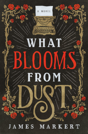 What Blooms from Dust Paperback  by James Markert